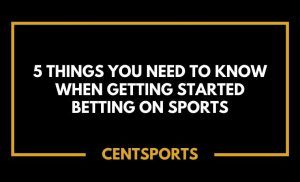 5 Things You Need to Know When Getting Started Betting on Sports