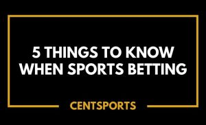 5 Things to Know When Sports Betting