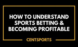 How to Understand Sports Betting & Becoming Profitable