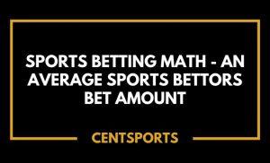 Sports Betting Math - An Average Sports Bettors Bet Amount