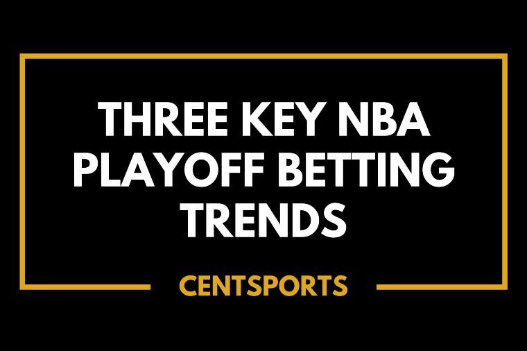 Three Key NBA Playoff Betting Trends