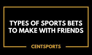 Types of Sports Bets to Make with Friends
