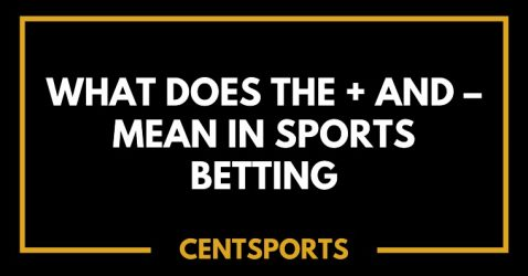 What Does the + and - Mean in Sports Betting