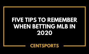 Five Tips To Remember When Betting MLB in 2020