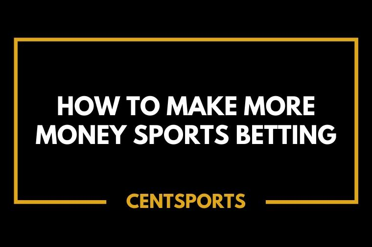 How to make more money sports betting