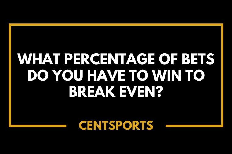 What percentage of bets do you have to win to break even_